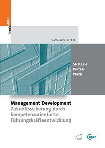 Management Development: Zukunftssicherung durch kompetenzorientierte Führungskräfteentwicklung (DGFP PraxisEdition)