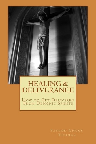 Download Healing & Deliverance: How to Get Delivered From Demonic Spirits (Volume 1) ebook