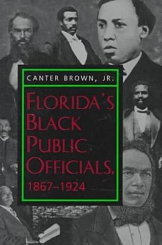 Florida's Black Public Officials, 1867-1924, by Canter Brown Jr