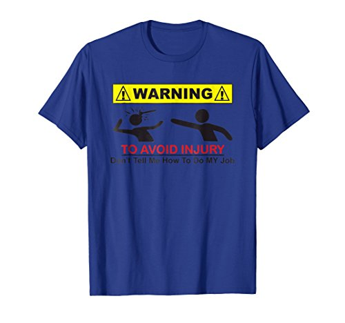 To Avoid Injury - Don't Tell Me How To Do My Job - T-shirt
