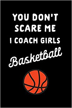 Bajar Gratis De La Oración Común «You Don't Scare Me I Coach Girls Basketball: Coach Gift: This Is A Blank, Lined Journal That Makes A Perfect Basketball Coach Gift For Men Or Women. ... Pages, A Convenient Size To Write Things In.»