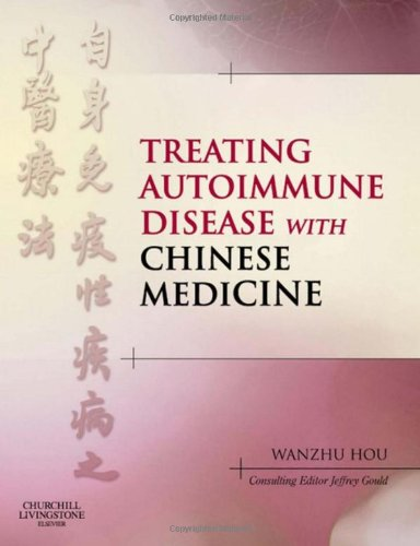 Treating Autoimmune Disease With Chinese Medicine, 1e