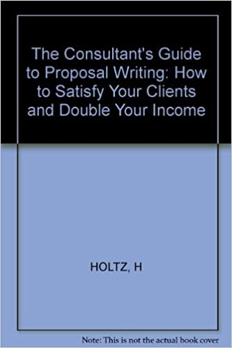 The Consultant's Guide to Proposal Writing: How to Satisfy