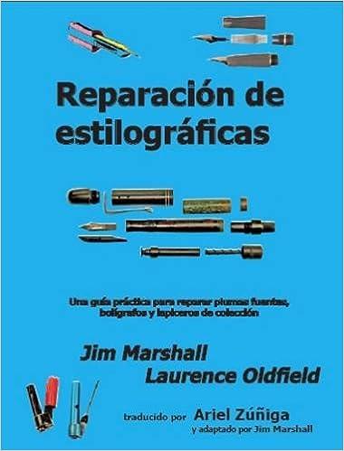 Reparacion De Estilograficas: Una Guia Practica Para Reparar Plumas Fuentes, Boligrafos y Lapiceros De Coleccion: Amazon.es: John Kerr Marshall, ...