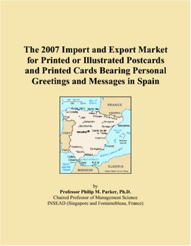 (The 2007 Import and Export Market for Printed or Illustrated Postcards and Printed Cards Bearing Personal Greetings and Messages in Spain)