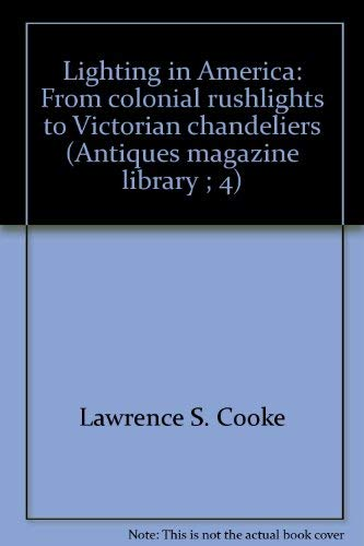 (Lighting in America: From colonial rushlights to Victorian chandeliers (Antiques magazine library ; 4))