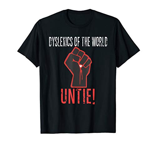 DYSLEXICS OF THE WORLD UNTIE Dyslexia Awareness Funny Quote T-Shirt (Dyslexics Of The World Untie T Shirt)