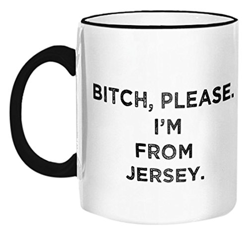 "Retrospect Group ""Bitch, please, I'm from Jersey"" Ceramic Mug, White with Black Handle and Rim"