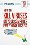 img - for Pete the Nerd's How to Kill Viruses on Your Computer for Everyday Users by Pete Moulton (2014-06-24) book / textbook / text book