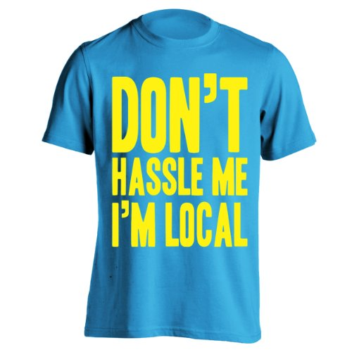 Don't Hassle Me I'm Local Mens Shirt