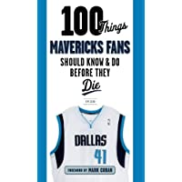 100 Things Mavericks Fans Should Know & Do Before They Die