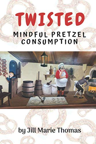 Twisted: Mindful Pretzel Consumption by Jill Marie Thomas