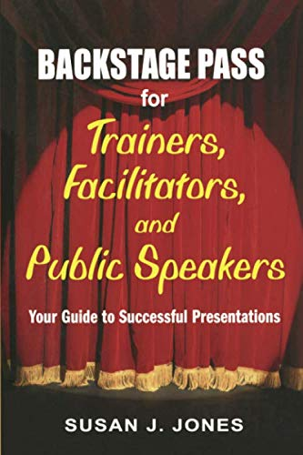 Backstage Pass for Trainers, Facilitators, and Public Speakers: Your Guide to Successful Presentations (NULL)