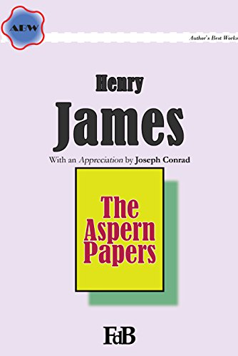 The Aspern Papers (Annotated): With an Appreciation by Joseph Conrad (ABW. Henry James Book 5)