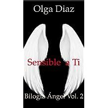 SENSIBLE A TI: BILOGIA ÁNGEL  VOL. 2 (Spanish Edition)