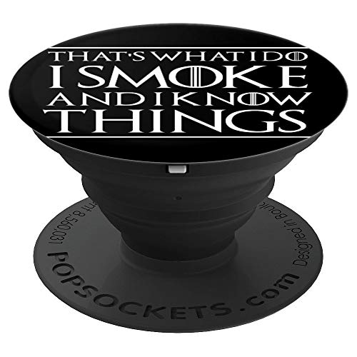 THATS WHAT I DO I SMOKE AND I KNOW THINGS Pop socket - PopSockets Grip and Stand for Phones and Tablets -