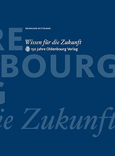 Wissen Für Die Zukunft  150 Jahre Oldenbourg Verlag