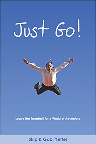 JUST GO! Leave the Treadmill for a World of Adventure: Gabrielle Yetter,  Skip Yetter: 9780996237000: Amazon.com: Books