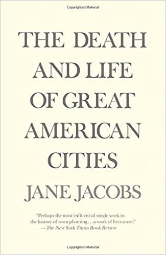 The Death and Life of the Great American Cities - Jane Jacobs