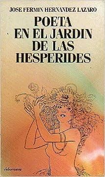 POETA EN EL JARDÍN DE LAS HESPÉRIDES.: Amazon.es: Hernández Lázaro, José Fermín.: Libros