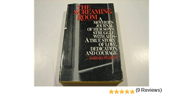 The screaming room a mothers journal of her sons struggle with the screaming room a mothers journal of her sons struggle with aids a true story of live dedication and courage barbara peabody 9780380703456 fandeluxe Image collections
