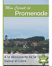 Mon Carnet de Promenade: A la Découverte de la Saône et Loire - Immortalisez les plus beaux endroits de votre région.
