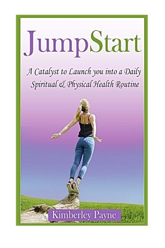 JumpStart: A Catalyst to Launch you into a Daily Spiritual & Physical Health Routine (Fit for Faith)
