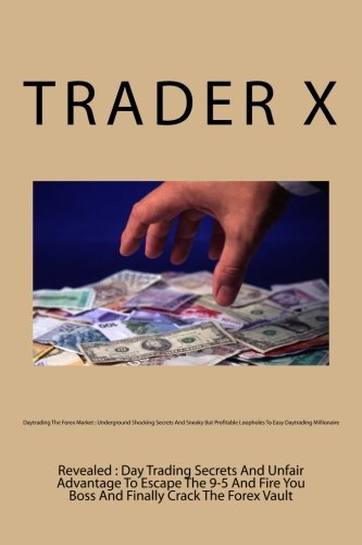 Download Daytrading The Forex Market : Underground Shocking Secrets And Sneaky But Profitable Loopholes To Easy Daytrading Millionaire: Revealed : Day Trading ... You Boss And Finally Crack The Forex Vault pdf epub