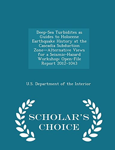 Deep-Sea Turbidites as Guides to Holocene Earthquake History at the Cascadia Subduction Zone-Alternative Views for a Seismic-Hazard Workshop: Open-File Report 2012-1043 - Scholar's Choice Edition