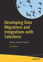Developing Data Migrations and Integrations with Salesforce: Patterns and Best Practices Front Cover