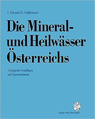Die Mineral-Und Heilwasser Osterreichs: Geologische Grundlagen Und Spurenelemente