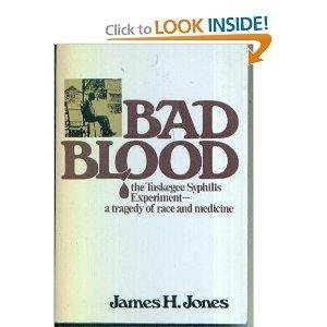 Bad Blood: The Tuskegee Syphilis Experiment: A Tragedy of Race and Medicine