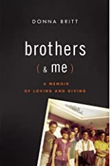 Brothers (and Me): A Memoir of Loving and Giving by Donna Britt (2011-12-08)