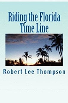Riding the Florida Time Line by [Robert Lee Thompson]
