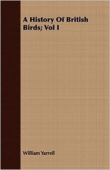 A History Of British Birds; Vol I