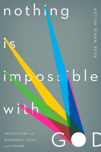 Nothing Is Impossible with God: Reflections on Weakness, Faith, and Power