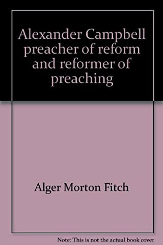 Alexander Campbell, preacher of reform and reformer of preaching (Alexander Campbell)