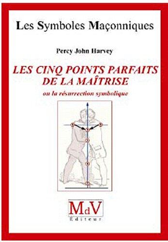 Les cinq points parfaits de la Maîtrise, ou la résurrection symbolique by Percy John Harvey