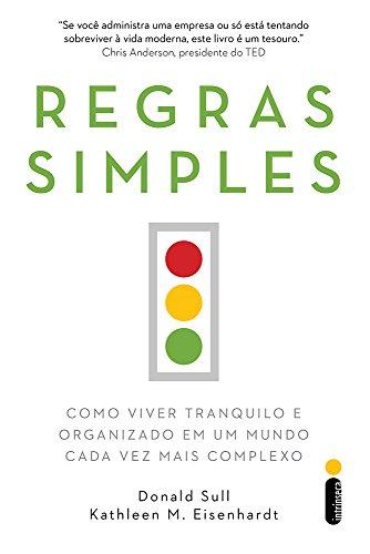 Regras Simples. Como Viver Tranquilo e Organizado em Um Mundo Cada Vez Mais Complexo