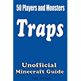 50 Players and Monsters Traps: Secret Tips and Tricks Your Friends Might Not Have Known; Suggestions and Advanced Traps;Unofficial Minecraft Player's Guide;Ultimate Survival Guide;