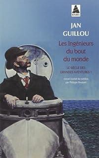 Les ingénieurs du bout du monde. Le siècle des grandes aventures, vol.1, Guillou, Jan
