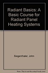 Radiant Basics: A Basic Course for Radiant Panel Heating Systems Paperback