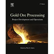 Gold Ore Processing: Project Development and Operations (Developments in Mineral Processing Book 15)
