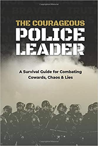 The Courageous Police Leader: A Survival Guide for Combating