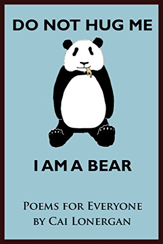 Do Not Hug Me; I Am a Bear: Poems for Everyone by [Lonergan, Cai]