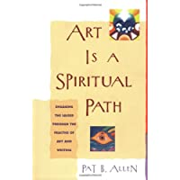 Art Is a Spiritual Path: Engaging the Sacred through the Practice of Art and Writing