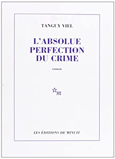 L'absolue perfection du crime : [roman], Viel, Tanguy