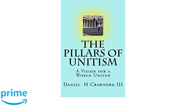 The Pillars of Unitism: Mr. Daniel H Crawford III ...