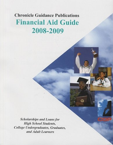 Chronicle Financial Aid Guide 2008-2009: Scholarships And Loans For High School Students, College Undergraduates, Graduates, And Adult Learners