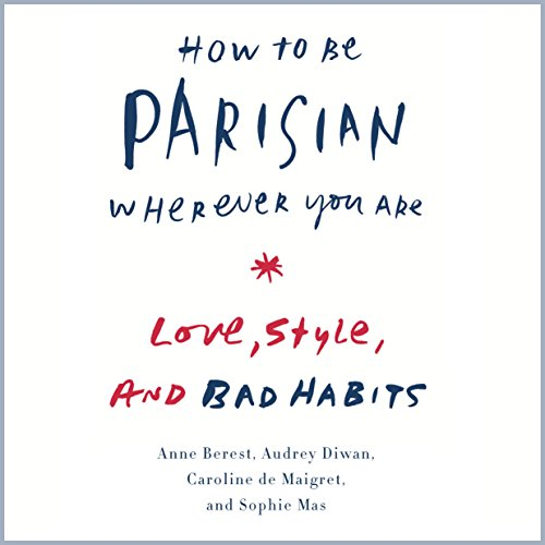 How to Be Parisian Wherever You Are: Love, Style, and Bad Habits by Random House Audio